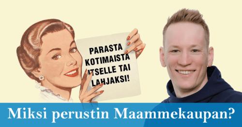 Miksi perustin vain Suomessa valmistettuja tuotteita myyvän verkkokaupan Maammekaupan